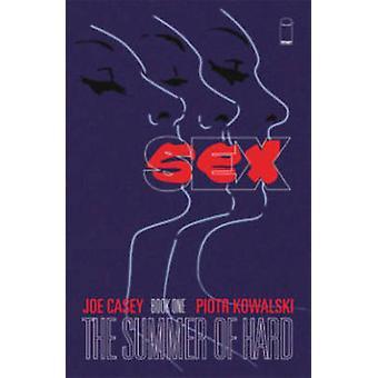 SEX - Volume 1 - Summer of Hard by Piotr Kowalski - Joe Casey - 9781607