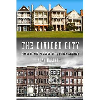 The Divided City - Poverty and Prosperity in Urban America by The Divi
