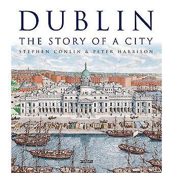 Dublin - l'histoire d'une ville par Stephen Conlin - Peter Harbison - 9781