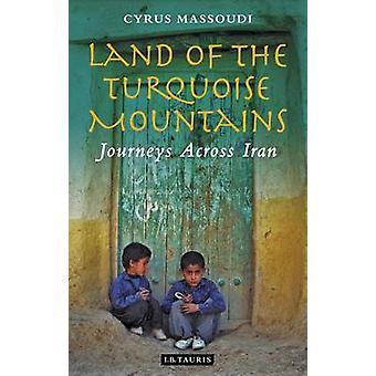 Land der Berge Türkis - Reisen durch den Iran von Cyrus Massou