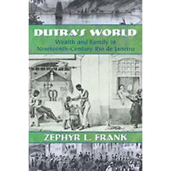 Dutra's World - Wealth and Family in Nineteenth-Century Rio De Janeiro