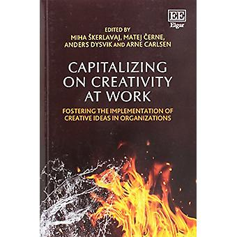 Capitalizing on Creativity at Work - Fostering the Implementation of C