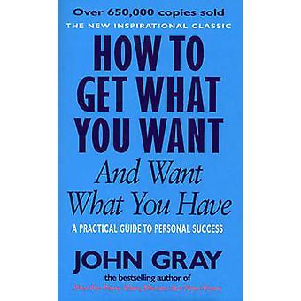 Comment Get What You Want et veulent ce que vous avez - une pratique et Spir