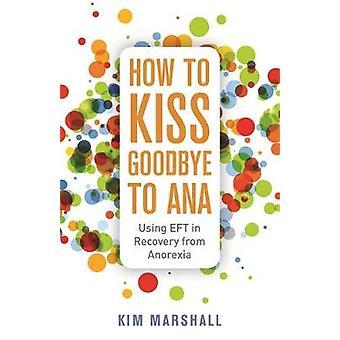 Hur att kyssa adjö till Ana - använder EFT i återhämtning från anorexi av Ki