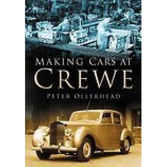 Making Cars at Crewe by Peter Ollerhead - 9780750943284 Book