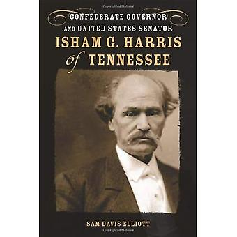 Isham G. Harris of Tennessee: Confederate Governor and United States Senator (Southern Biogr...