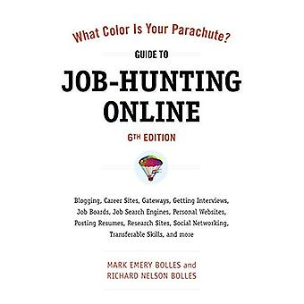 What Color Is Your Parachute? Guide to Job-hunting Online: Blogging, Career Sites, Gateways, Getting Interviews, Job Boards, Job Search Engines, Personal Websites, Posting Resumes, Research Sites, Social Netwo