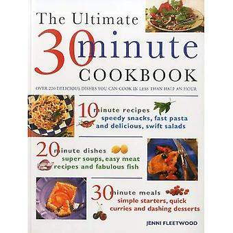 The Ultimate 30-minute Cookbook: Over 220 Delicious Dishes You Can Cook in Less Than Half and Hour