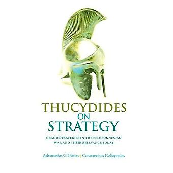 Thucydides on Strategy: Grand Strategies in the Peloponnesian War and Their� Relevance Today