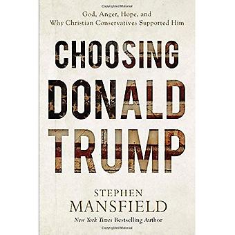 Choosing Donald Trump: God,� Anger, Hope, and Why Christian Conservatives Supported Him