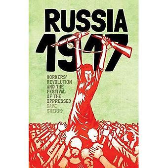 1917 Russia: Workers Revolution And The Festival� Of The Oppressed