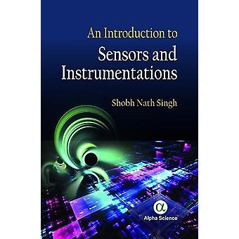 An Introduction to Sensors and Instrumentations by Shobh Nath Singh -