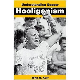 Understanding Soccer Hooliganism by Kerr & J. H.