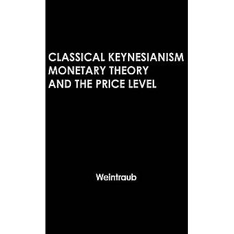 Classical Keynesianism Monetary Theory and the Price Level by Weintraub & Sidney