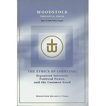 A ética de Lobbying interesses organizados de poder político e do bem comum pelo Woodstock Theological Center