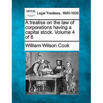 A treatise on the law of corporations having a capital stock. Volume 4 of 6 by Cook & William Wilson
