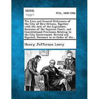 Les lois et ordonnances générales de la ville de NewOrleans ainsi que les actes des décisions de la Cour suprême et la Constitutio par Paul & Henry Jefferson législature