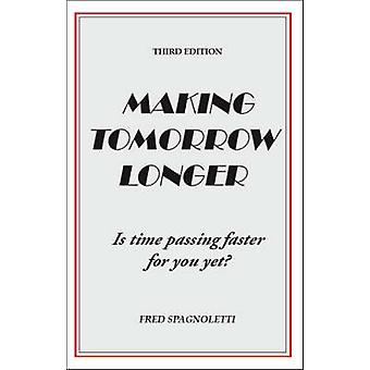 Making Tomorrow Longer Is Time Passing Faster for You Yet Third Edition by Spagnoletti & Fred
