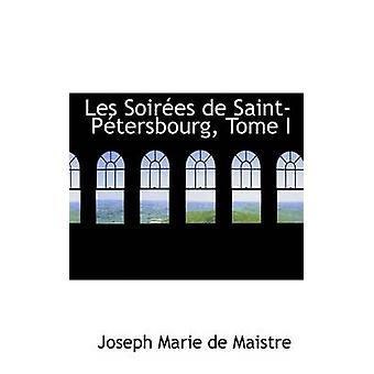 Les les soirées de SaintPtersbourg Tome I par Marie de Maistre & Joseph