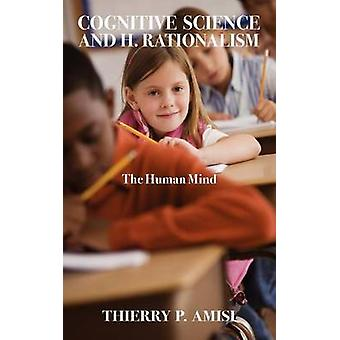 Cognitive Science and H. Rationalism  The Human Mind by Amisi & Thierry P