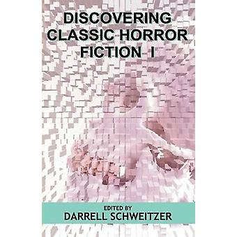 Discovering Classic Horror Fiction I by Schweitzer & Darrell