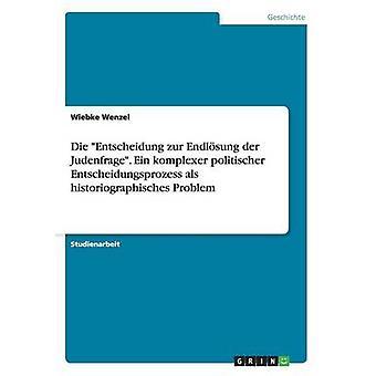 Die Entscheidung zur Endlsung der Judenfrage. Ein komplexer politischer Entscheidungsprozess als historiographisches problema di Wenzel & Wiebke