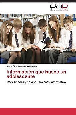 Informacion Que Busca Un Adolescente by Vasquez Velasquez Maria Elvia