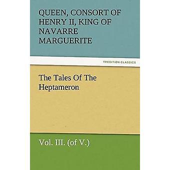 Los cuentos del Heptameron Vol. III. de V. por Margarita Reina consorte de Enrique II