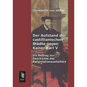 Der Aufstand Der Castillianischen Stadte Gegen Kaiser Karl V by Von Hofler & Constantin