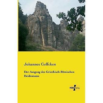 Der Ausgang des GriechischRmischen Heidentums von Geffcken & Johannes