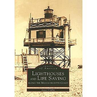 Lighthouses and Lifesaving Along the Massachusetts Coast by James Cla