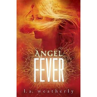 Angel Fever by L A Weatherly - 9780763656805 Book