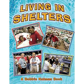 Living in Shelters by Bobbie Kalman - 9780778716204 Book
