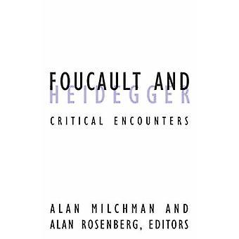 Foucault and Heidegger - Critical Encounters by Alan Milchman - Alan R