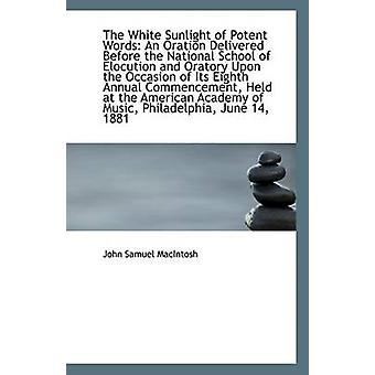 The White Sunlight of Potent Words - An Oration Delivered Before the N