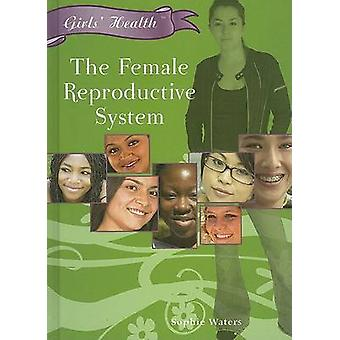 The Female Reproductive System by Sophie Waters - 9781404219502 Book