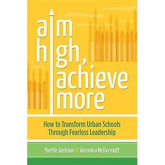 Aim High - Achieve More - How to Transform Urban Schools Through Fearl