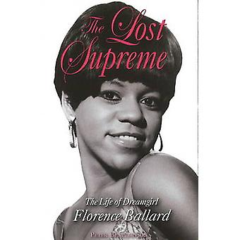 Lost Supreme - The Life of Dreamgirl Florence Ballard by Peter Benjami