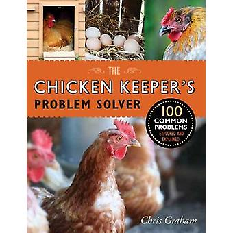 The Chicken Keeper's Problem Solver - 100 Common Problems Explored and