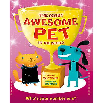 The Most Awesome Pet in the World by Molly Wigand - 9781786705969 Book