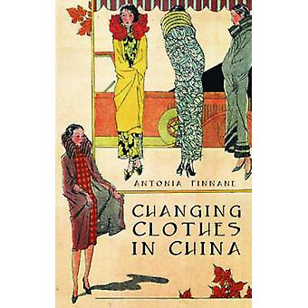 Changing Clothes in China by Antonia Finnane - 9781850658603 Book