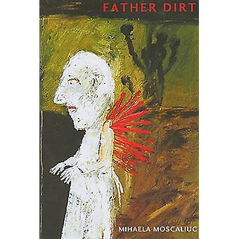 Father Dirt by Mihaela Moscaliuc - 9781882295784 Book