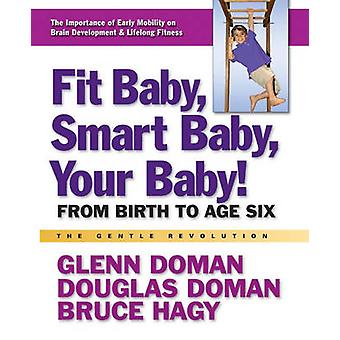 Fit Baby - Smart Baby - Your Baby! - from Birth to Age Six by Glenn J.