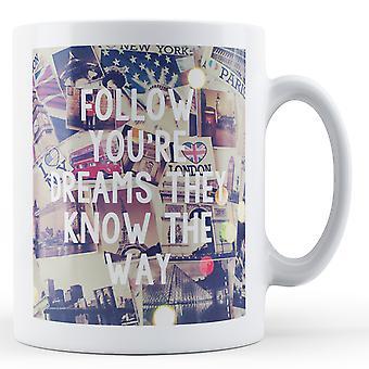 Suivez vos rêves qu'ils connaissent le chemin - imprimé Mug