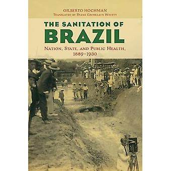 The Sanitation of Brazil - Nation - State - and Public Health - 1889-1