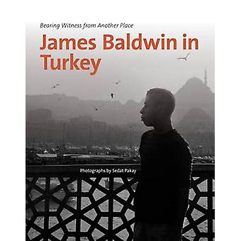 James Baldwin in Turkey - Bearing Witness from Another Place by Sedat
