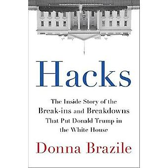 Hacks - The Inside Story of the Break-ins and Breakdowns That Put Dona