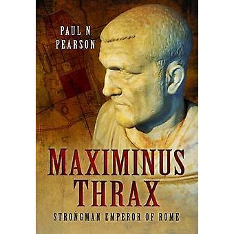 Maximinus Thrax - från vanliga soldat till kejsaren av Rom av Paul N. Pe