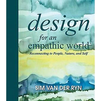 Design for and Empathic World - Reconnecting People - Nature - and Sel
