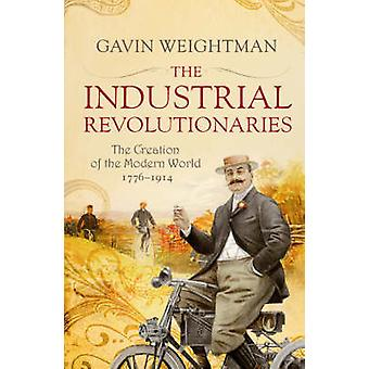 The Industrial Revolutionaries - The Creators of the Modern World 1776